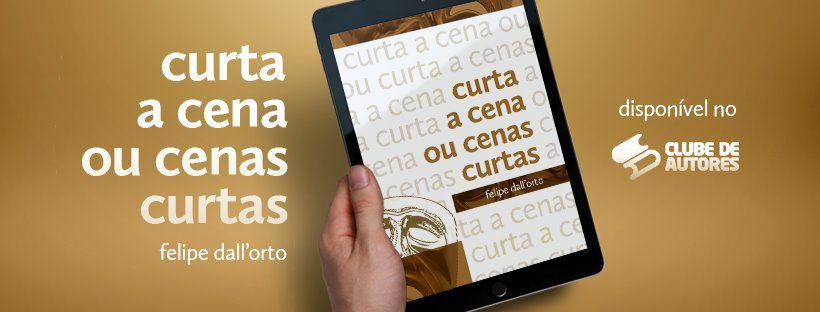 """Imagem retratando o lançamentto do e-book do professor Felipe Dall'orto """"Curta a cena ou cenas curtas"""" que está disponivel a compra no site do Clube de autores"""