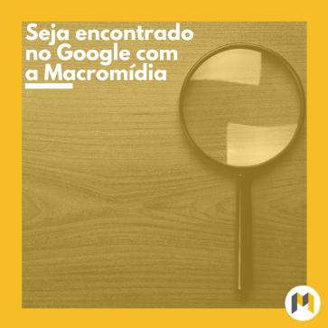 A Macromídia oferece serviços de anúncios no Google/ Foto: Macromídia