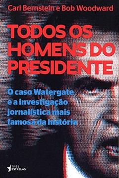 Todos os Homens do Presidente Carl Bernstein e Bob Woodward